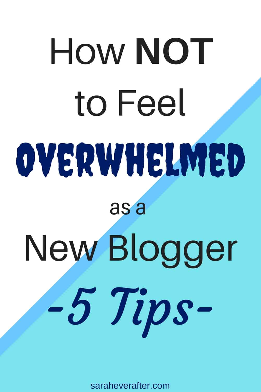 5 Tips to Help New Bloggers Cope With Feeling Overwhelmed   saraheverafter.com